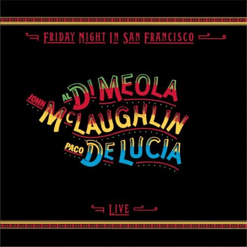 Friday night in San Francisco - Paco de Lucía, McLaughlin, Al di Meola