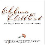 Alma Chill - Out - Los mejores temas del flamenco Chill Out.