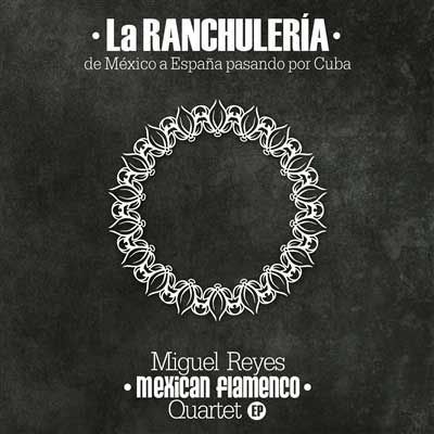 La Ranchulería. Miguel Reyes Mexican Flamenco Quartet. CD
