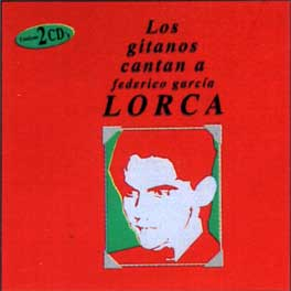 The Gypsies are singing to Federico Garcia Lorca Vol. 1 and 2 - Los gitanos cantan a Lorca Vol. 1 and 2