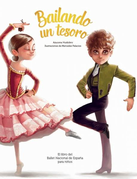 Bailando un Tesoro. The National Ballet of Spain´s Book for Kids. Azucena Huidobro