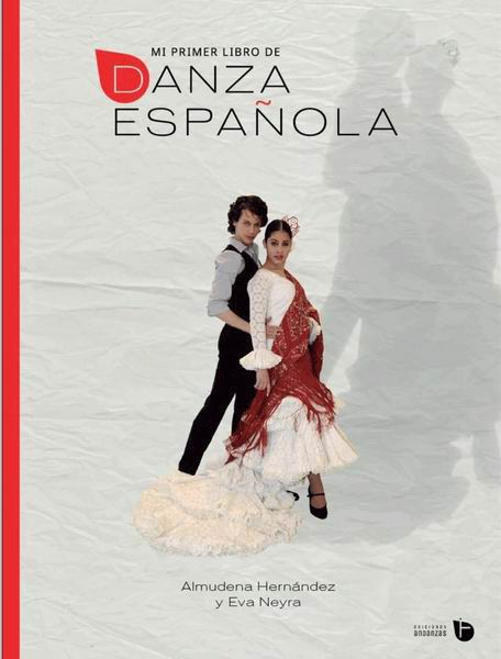 My First Spanish Dance Book. Eva Neyra y Almudena Hernández