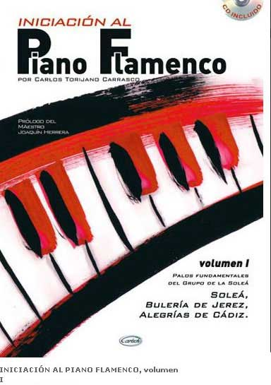 Initiation au Piano Flamenco par Carlos Torijano Carrasco. Vol 1
